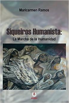 Book Siqueiros Humanista: La marcha de la humanidad (Spanish Edition) by Maricarmen Ramos (2016-08-20)