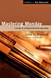 img - for Mastering Monday: A Guide to Integrating Faith and Work book / textbook / text book