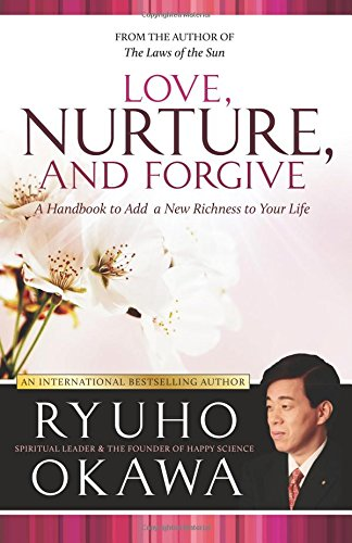 Download Love, Nurture, and Forgive: A Handbook to Add a New Richness to Your Life ebook