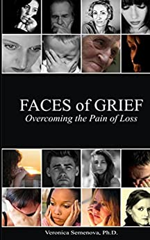 Faces of Grief: Overcoming the Pain of Loss by [Semenova, Veronica]