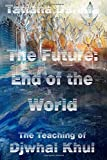 img - for The Future: End of the World - The Teaching of Djwhal Khul: Volume 12 by Tatiana Danina (2015-10-21) book / textbook / text book