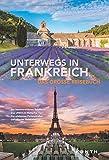 Unterwegs in Frankreich: Das große Reisebuch