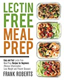 Book cover from Lectin Free Meal Prep: Easy and Fast Lectin Free Meal Prep Recipes for Beginners (Reduce Inflammation, Lose Weight and Prevent Disease) by Frank Roberts