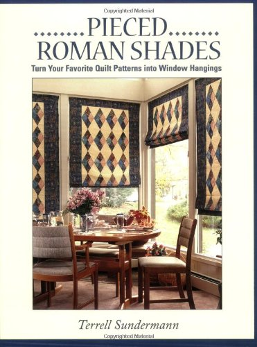 (Pieced Roman Shades: Turn Your Favorite Quilt Patterns into Window Hangings)
