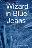 Wizard in Blue Jeans, Angelica Pierce, 1430306475