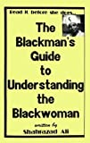 The Blackman's Guide to Understanding the Blackwoman by Ali, Shahrazad Published by Civilized Publications 1st (first) edition (1989) Paperback