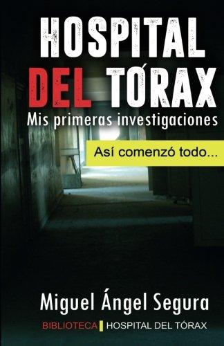 Hospital del Torax: Mis primeras investigaciones (Spanish Edition) [Miguel Angel Segura] (Tapa Blanda)