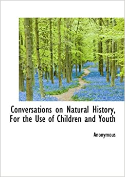 Conversations on Natural History, For the Use of Children and Youth