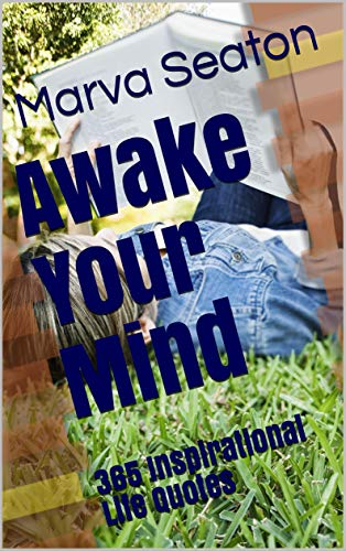 Awake Your Mind: 365 Inspirational Life Quotes by [Seaton, Marva]
