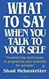 What to Say When You Talk to Your Self [ Yourself ]