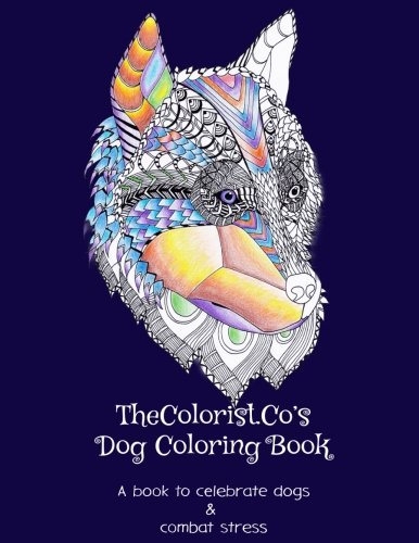 TheColorist.Co's Dog Coloring Book: Stress Relief For Adults: A coloring book for stress relief, featuring hand-drawn dog drawings