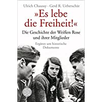 """""""Es lebe die Freiheit!"""": Die Geschichte der Weißen Rose und ihrer Mitglieder in Dokumenten und Berichten"""