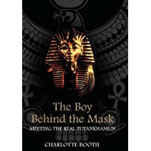 The Boy Behind the Mask: Meeting the Real Tutankhamun