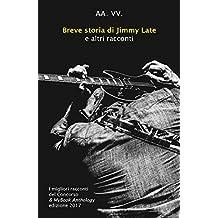 Breve storia di Jimmy Late e altri racconti: I migliori Racconti del Concorso & MyBook Anthology (Italian Edition)