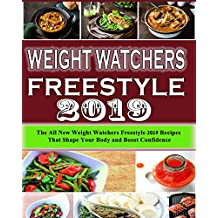 Weight Watchers Freestyle Cookbook 2019: The All New Weight Watchers Freestyle 2019 Recipes That'll Shape Your Body and Boost Confidence