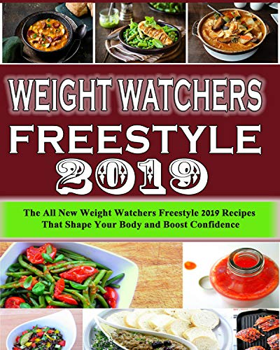 Weight Watchers Freestyle Cookbook 2019: The All New Weight Watchers Freestyle 2019 Recipes That'll Shape Your Body and Boost Confidence by John Chapman
