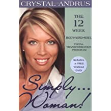 Simply Woman!: The 12-Week Body/Mind/Soul Total Transformation Program