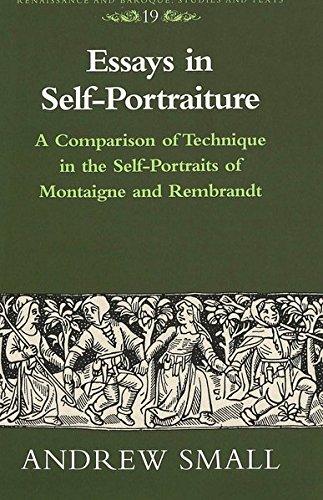 Essays in Self-Portraiture: A Comparison of Technique in the Self-Portraits of Montaigne and Rembrandt (Renaissance and Baroque) (Portrait Renaissance Self)