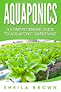Aquaponics: A Comprehensive Guide to Aquaponic Gardening (Aquaponic Gardening, Hydroponics, Homesteading)