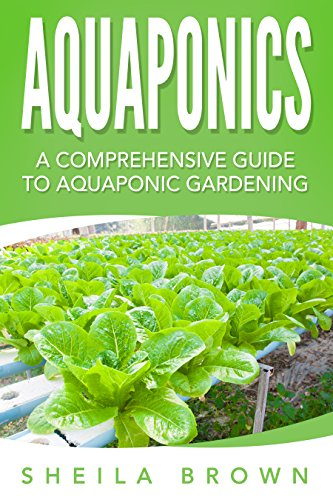 Aquaponics: A Comprehensive Guide to Aquaponic Gardening (Aquaponic Gardening, Hydroponics, Homesteading) by [Brown, Sheila]