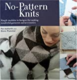 No Pattern Knits: Simple Modular Techniques for Making Wonderful Garments and Accessories