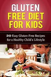 Gluten Free Diet for Kids: 20 Easy Gluten-Free Recipes for a Healthy Child's Lifestyle (Gluten Recipes, Gluten Free, Gluten Free Diet, Gluten Free Recipes, ... Paleo Cooking, Paleo Diet) (English Edition)