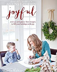 Danielle Walker's Against All Grain: Joyful, 25 Christmas and Holiday Gluten-free, Grain-free and Paleo Recipes (English Edition)