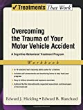 Overcoming the Trauma of Your Motor Vehicle Accident: A Cognitive-Behavioral Treatment Program (Treatments That Work)