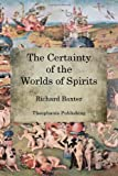 The Certainty of the Worlds of Spirits, Richard Baxter, 1470101009