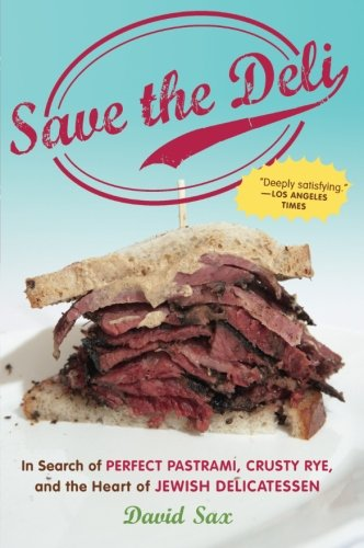 Save the Deli: In Search of Perfect Pastrami, Crusty Rye, and the Heart of Jewish (Free Kosher Recipes)