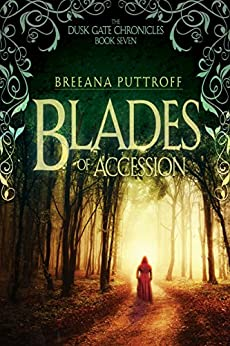 Blades of Accession (Dusk Gate Chronicles Book 7) by [Puttroff, Breeana]