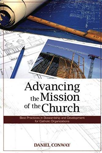 Advancing the Mission of the Church: Best Practices in Stewardship and Development for Catholic Organizations