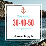 Turning 30, 40, 50...: Coping with Life's Transitional Milestones | Jerome Tripp Jr