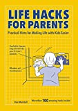 Life Hacks for Parents: Practical Hints for Making Life with Kids...