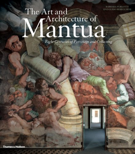 The Art and Architecture of Mantua: Eight Centuries of Patronage and Collecting
