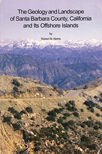 The Geology and Landscape of Santa Barbara County, California, and Its Offshore Islands (Santa Barbara Museum of Natural History Monographs)