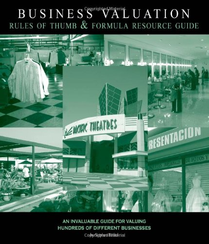 Download Business Valuation Rules of Thumb and Formula Resource Guide: An Invaluable Guide for Valuing Hundreds of Different Businesses PDF