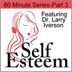 Self-Esteem in 60 Minutes, Part 3: Building Self Confidence | Andrew Richardson,Larry Iverson