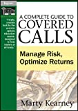 A Complete Guide to Covered Calls : Manage Risk, Optimize Returns, Kearney, Marty, 1592803849
