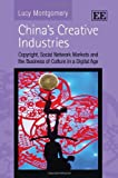 China's Creative Industries, Lucy Montgomery, 1848448643