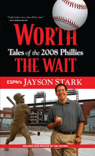 Worth the Wait: Tales of the Phillies 2008 Championship (Philadelphia Phillies Baseball History)