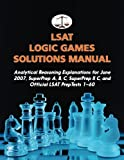 LSAT Logic Games Solutions Manual: Analytical Reasoning Explanations for June 2007, SuperPrep A, B, C, SuperPrep II C, and Official LSAT PrepTests 1-60 by Morley Tatro (2016-05-02)