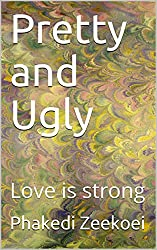 Pretty and Ugly: Love is strong