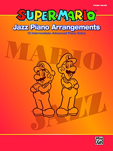 Super Mario Jazz Piano Arrangements: 15 Intermediate-Advanced Sheet Music Piano Solos From the Nintendo® Video Game Collection - Jazz Arrangement