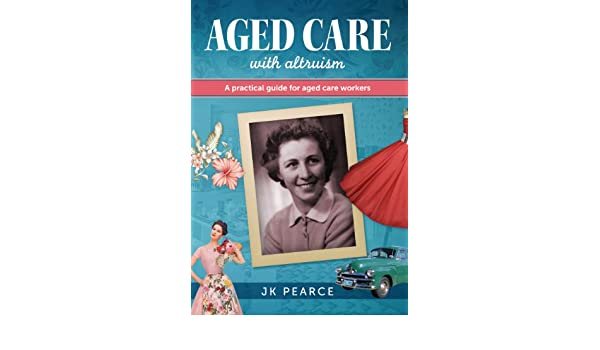 aged care with altruism a practical guide for aged care workers rh amazon com au aged care in australia a guide for aged care workers 2nd edition Aged Care Nursing