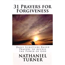 31 Prayers for Forgiveness: Daily Scripture-Based Prayers to Access the Power of God (Volume 5)