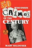 50 Wisconsin Crimes of the Century, Marv Balousek, 1878569473