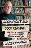 Good Night and Good Riddance: How Thirty-Five Years of John Peel Helped to Shape Modern Life by David Cavanagh (2015-10-01)