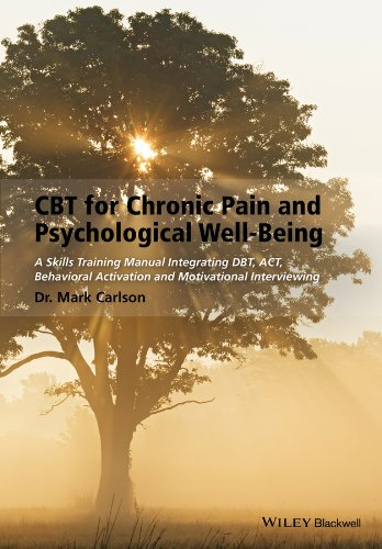 CBT for Chronic Pain and Psychological Well-Being: A Skills Training Manual Integrating DBT, ACT, Behavioral Activation and Motivational Interviewing Pdf