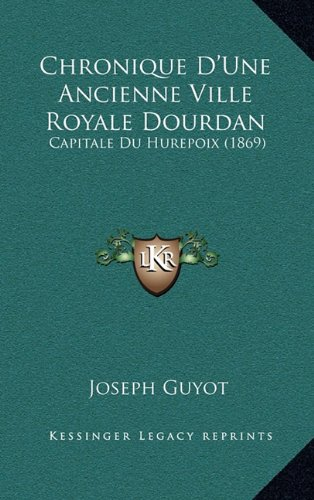 Download Chronique D'Une Ancienne Ville Royale Dourdan: Capitale Du Hurepoix (1869) (French Edition) pdf epub